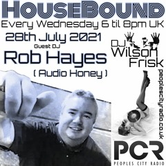 HouseBound - 28th July 2021 .. Ft. Dj/Producer Rob Hayes (Audio Honey)
