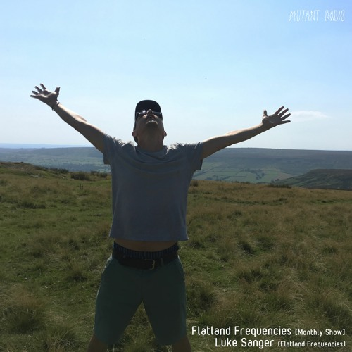 'Flatland Frequencies' w. Luke Sanger [23.01.2021]