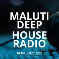 Maluti Deep House Radio Mix April '21