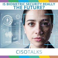 Is Biometric Security Really The Future? | CISO Talks