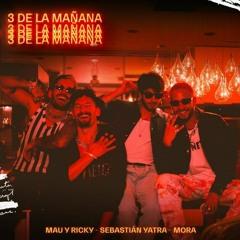 Mau Y Ricky Ft Sebastian Yatra y Mora - 3 De La Mañana
