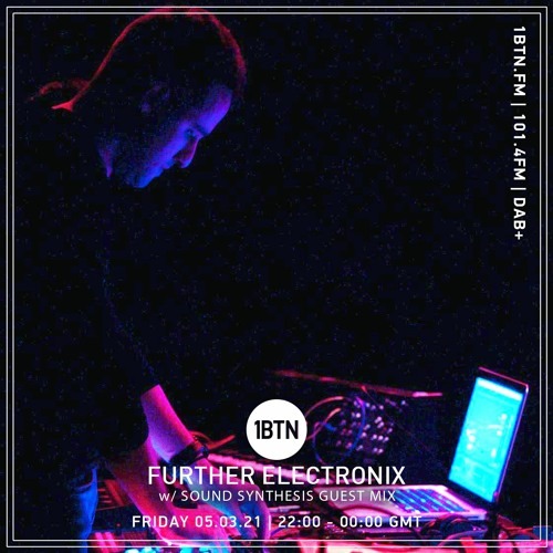 Further Electronix with Sound Synthesis Guest Mix - 05.03.2021