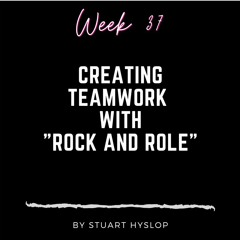 "Week 37 - Creating Teamwork with ""Rock and Role"""