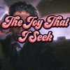 The Joy That I Seek (Part 1)