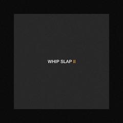 Whip Slap II