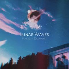 Lunar Waves - Maybe I'm Dreaming