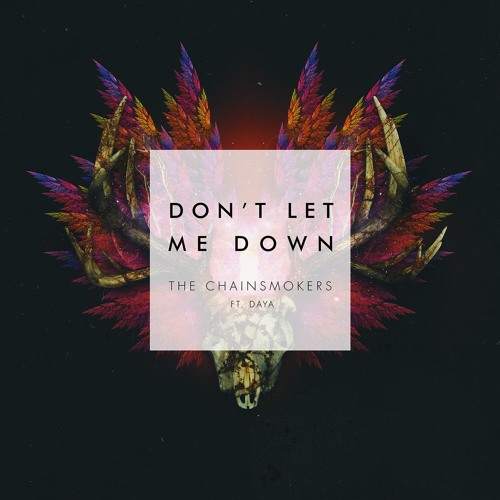 Don't Let Me Down (feat. Daya)