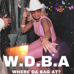 W.D.B.A - (WHEREDABAGAT) x DJ AYESARRUGH