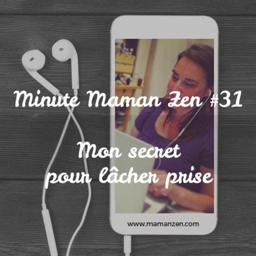 Minute Maman Zen #31 : Mon Secret Pour Lâcher Prise