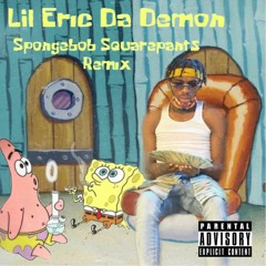 Lil Eric Da Demon - SpongeBob SquarePants Remix