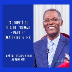 E098-9 L'Autorité du Fils de l'homme (Partie 1) - Apôtre Joseph K. Agbemehin