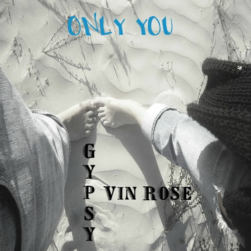 ONLY YOU By Gypsy Vin Rose