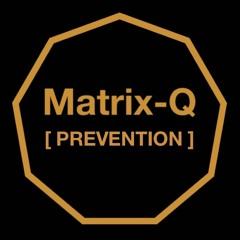 Matrix - Q Prevention