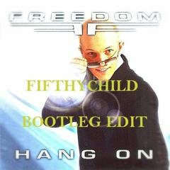Freedom - Hang On (Fifthychild Bootleg Edit)