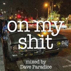 on my shit - mixed by Dave Paradice (60 min mix)