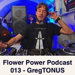 FLOWER POWER PODCAST 013 - GregTONUS - 22-07-2021
