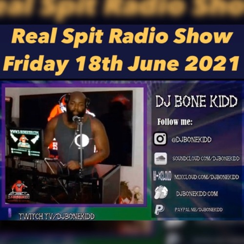Real Spit Radio Show 18th June 2021