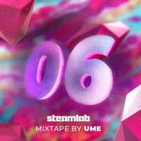 06 Steam Lab Mixtape || Ume