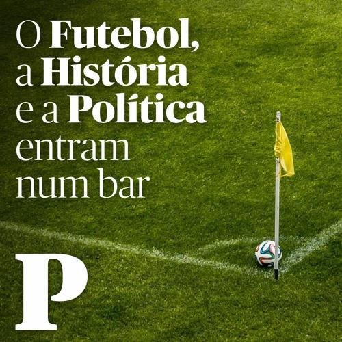 O Futebol, a História e a Política entram num bar