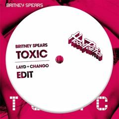 Britney Spears - Toxic (LayD X Chango Edit)