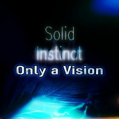 Solid Instinct - Only A Dream