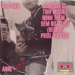 ANRE - YOUNGBOI SI TÌNH MUỐN 1 MÌNH THÊM 1 ĐÊM NỮA THOY (REMIX) ft. NHTKIEN