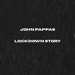 John Pappas - Lockdown Story 1