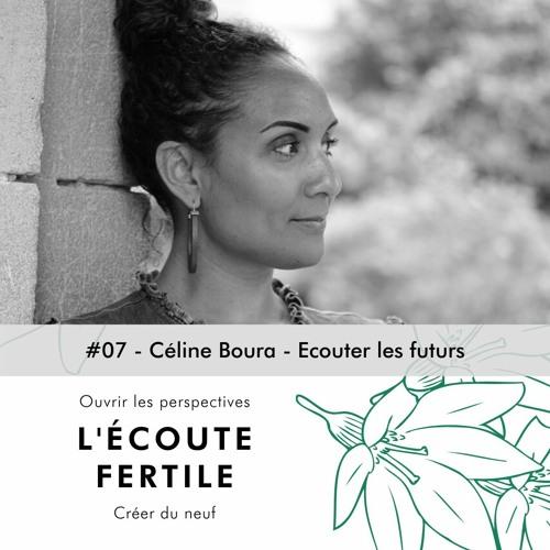 # 07 - ECOUTE FERTILE - CELINE BOURA