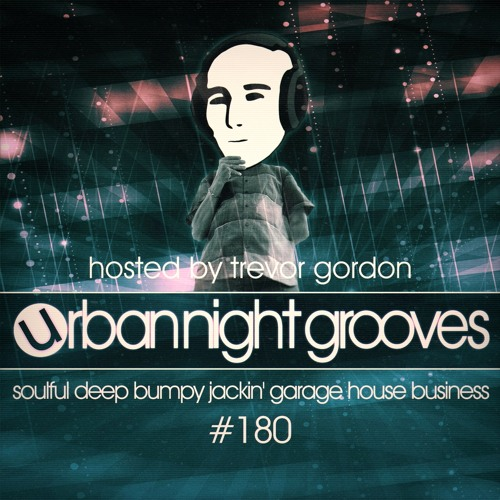 Urban Night Grooves 180 - Hosted by Trevor Gordon *Soulful Deep Bumpy Jackin' Garage House Business*