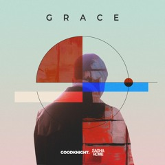 Goodknight. & Sasha Rome - Grace