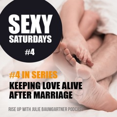 Sexy Saturdays #4: Keeping Love Alive After Marriage