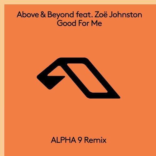 Above & Beyond feat. Zoë Johnston - Good For Me (ALPHA 9 Remix)