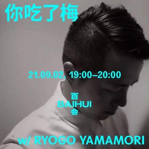 Ryogo Yamamori - BAIHUI RADIO