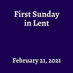 First Sunday in Lent - February 21, 2021