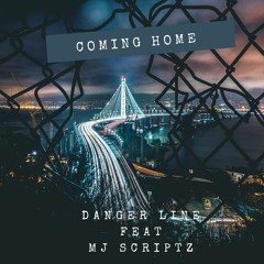 Coming Home - Danger Line FEAT MJ Scriptz