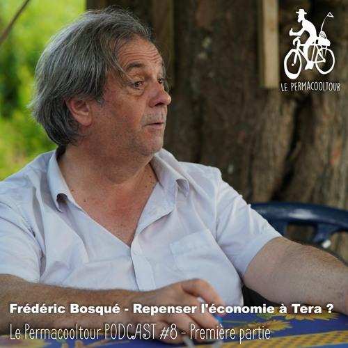 Frédéric Bosqué - Repenser l'économie à Tera ? - Le Permacooltour PODCAST #8 - Première partie