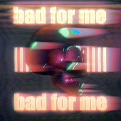 Bad For Me (Prod. Astral Trap)
