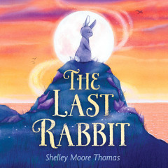 The Last Rabbit by Shelley Moore Thomas, read by Lisa Diveney