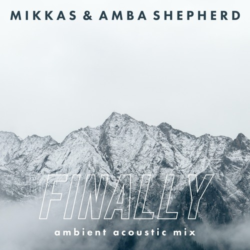 Mikkas & Amba Shepherd - Finally (Ambient Acoustic Mix)PREVIEW