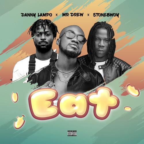 Danny Lampo - Eat ft Mr Drew & Stonebwoy .mp3