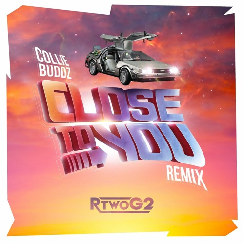 "Collie Buddz: ""Close To You"" (RTwoG2 Rmx)"