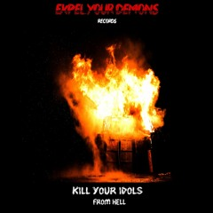 Premiere: Expel Your Demons - KILL YOUR IDOLS - From Hell [EYD05] (Free Download)