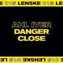 BCCO Premiere: Ahl Iver - Danger Close [LENSKE015]