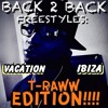 Ibiza  {Back 2 Back Freestyles: T-Raww Edition}