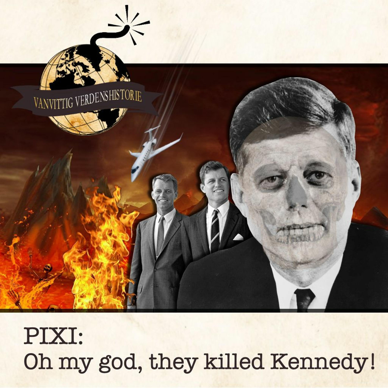 PIXI: Oh my god, they killed Kennedy!