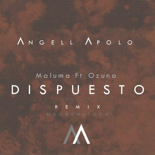Maluma Ft Ozuna Dispuesto Remix Angell Apolo Mp3 By Angellapolo