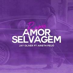 Jay Oliver - Amor Selvagem (feat. Arieth Feijó)2021