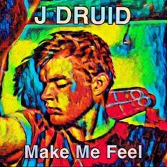 J DRUID - Make Me Feel