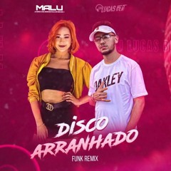 DISCO ARRANHADO (Malu e DJ Lucas Beat) Funk Remix