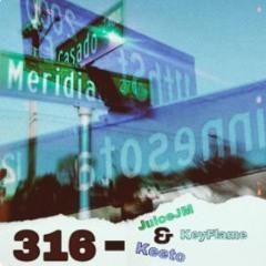 316 - (ft. Keyflame, JuiceJM)